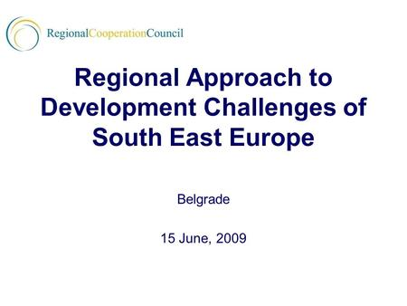 Regional Approach to Development Challenges of South East Europe Belgrade 15 June, 2009.