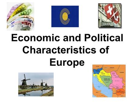 Economic and Political Characteristics of Europe.