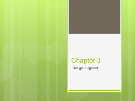 Chapter 3 Design Judgment. Good Design is….  The selection and organization of materials and forms to fulfill a particular function.  An intrinsically.