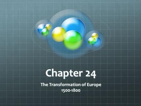 Chapter 24 The Transformation of Europe 1500-1800.