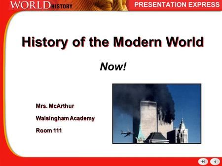 History of the Modern World Now! Mrs. McArthur Walsingham Academy Room 111 Mrs. McArthur Walsingham Academy Room 111.