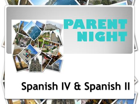 Spanish IV & Spanish II PARENT NIGHT. Contact Info Planning Period- 3 rd block Phone- (615) 824-6162  -