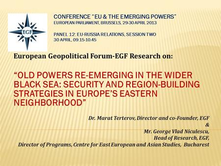 "European Geopolitical Forum-EGF Research on: ""OLD POWERS RE-EMERGING IN THE WIDER BLACK SEA: SECURITY AND REGION-BUILDING STRATEGIES IN EUROPE'S EASTERN."