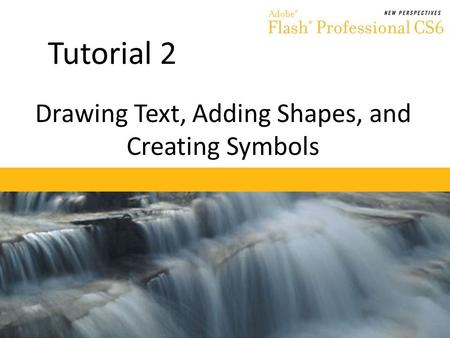 Tutorial 2 Drawing Text, Adding Shapes, and Creating Symbols.