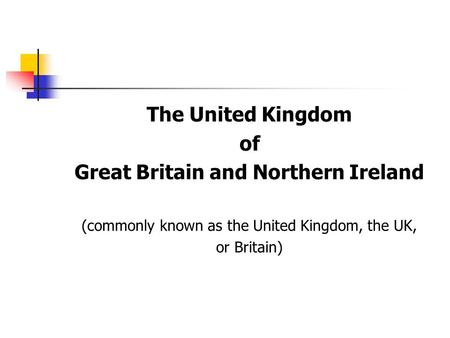 The United Kingdom of Great Britain and Northern Ireland (commonly known as the United Kingdom, the UK, or Britain)