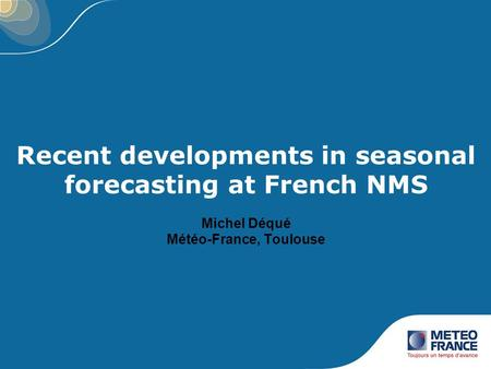Recent developments in seasonal forecasting at French NMS Michel Déqué Météo-France, Toulouse.