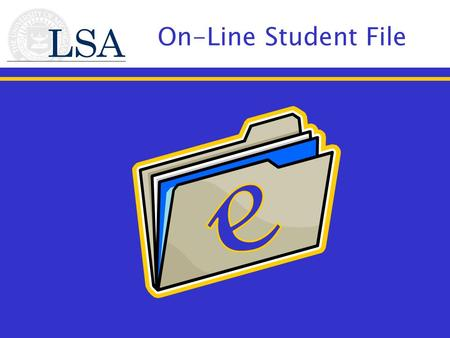 On-Line Student File. Requirements Must be a concentration advisor or support staff member Must have Internet connectivity available Web Browsers supported.