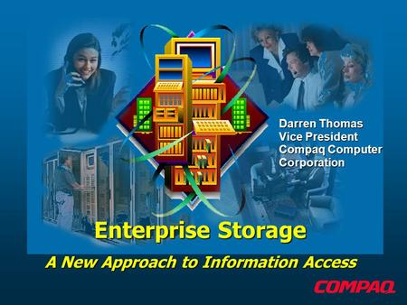 Enterprise Storage A New Approach to Information Access Darren Thomas Vice President Compaq Computer Corporation.