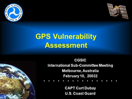 GPS Vulnerability Assessment CGSIC International Sub-Committee Meeting Melbourne, Australia February 10, 20032   CAPT Curt.