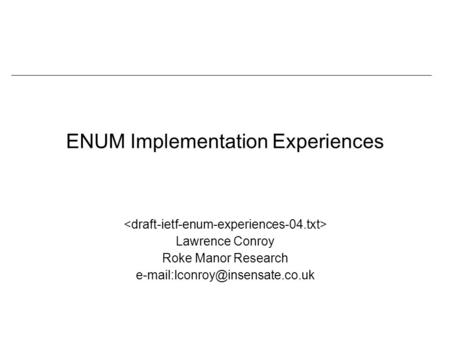 ENUM Implementation Experiences Lawrence Conroy Roke Manor Research