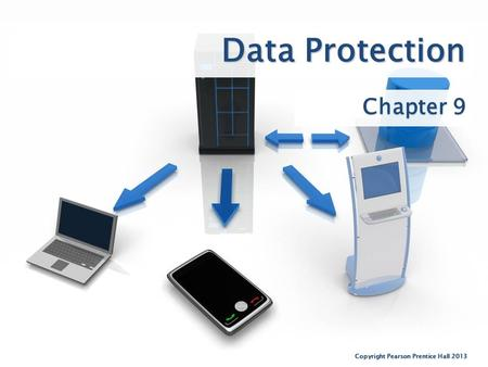 Data Protection Chapter 9 Copyright Pearson Prentice Hall 2013.