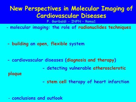 New Perspectives in Molecular Imaging of Cardiovascular Diseases F. Garibaldi - INFN – Roma1 - molecular imaging: the role of radionuclides techniques.