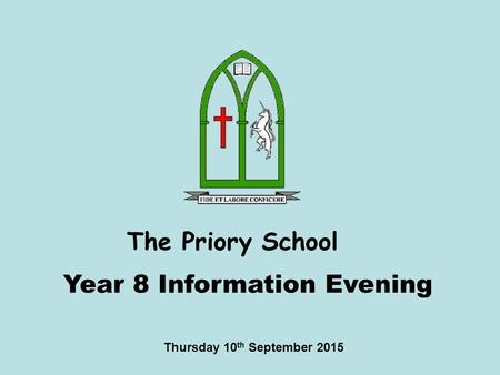The Priory School Thursday 10 th September 2015 Year 8 Information Evening.