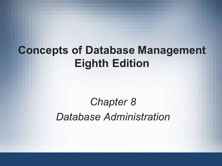 Concepts of Database Management Eighth Edition Chapter 8 Database Administration.
