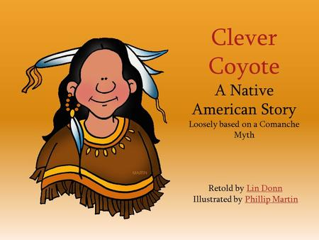 Clever Coyote A Native American Story Loosely based on a Comanche Myth Retold by Lin Donn Illustrated by Phillip MartinLin DonnPhillip Martin.