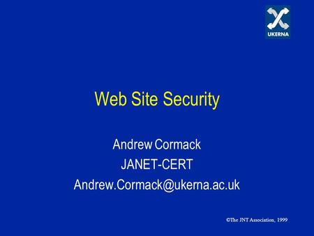 Web Site Security Andrew Cormack JANET-CERT ©The JNT Association, 1999.