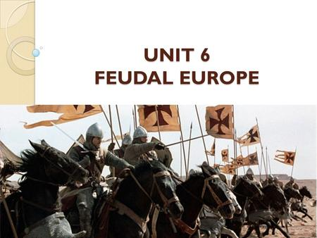 UNIT 6 FEUDAL EUROPE. Mª Victoria Landa FEUDALISM The political, economic and social system that predominated in Western Europe between the 9 th and 13.