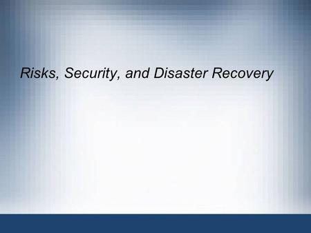 Risks, Security, and Disaster Recovery. 2 Objectives Describe the primary goals of information security Enumerate the main types of risks to information.