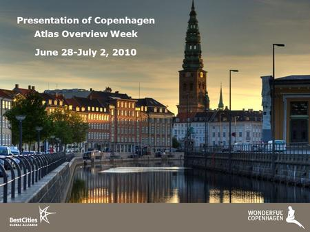 Presentation of Copenhagen Atlas Overview Week June 28-July 2, 2010.