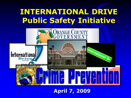 INTERNATIONAL DRIVE Public Safety Initiative April 7, 2009.
