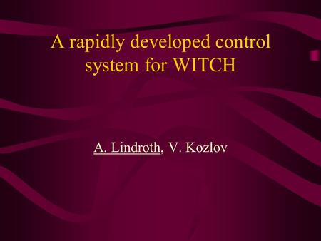 A rapidly developed control system for WITCH A. Lindroth, V. Kozlov.