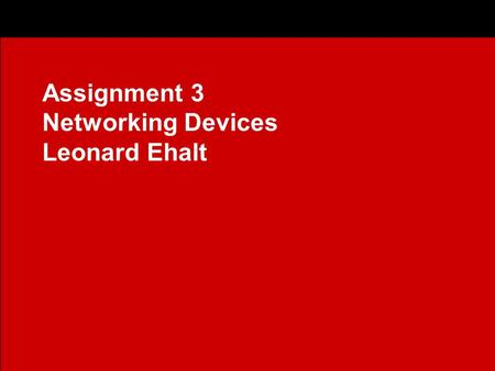 Click to edit Master subtitle style Assignment 3 Networking Devices Leonard Ehalt.