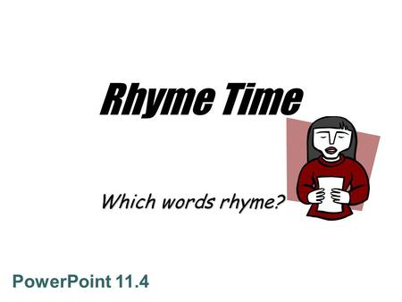 Rhyme Time Which words rhyme? PowerPoint 11.4 There once was a boy from Choi Hung, Who thought his nose was too long. He gave it a poke, With a bottle.