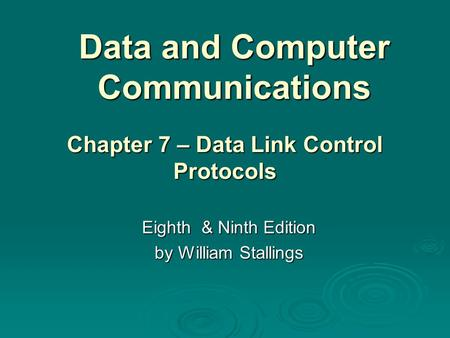 Data and Computer Communications Eighth & Ninth Edition by William Stallings Chapter 7 – Data Link Control Protocols.