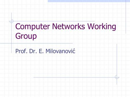 Computer Networks Working Group Prof. Dr. E. Milovanović.