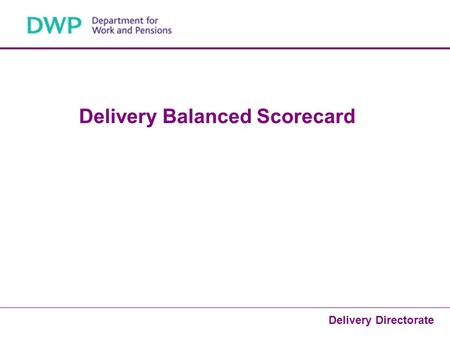 1 Delivery Directorate Delivery Balanced Scorecard.