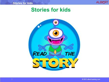Stories for kids © 2015 albert-learning.com Stories for kids.