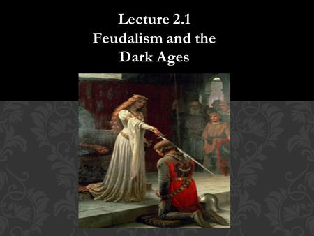 Lecture 2.1 Feudalism and the Dark Ages.  Write one thing you know about each of the 5 religions we have talked about.  What were the major accomplishments.
