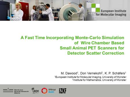 0 A Fast Time Incorporating Monte-Carlo Simulation of Wire Chamber Based Small Animal PET Scanners for Detector Scatter Correction M. Dawood 1, Don Vernekohl.