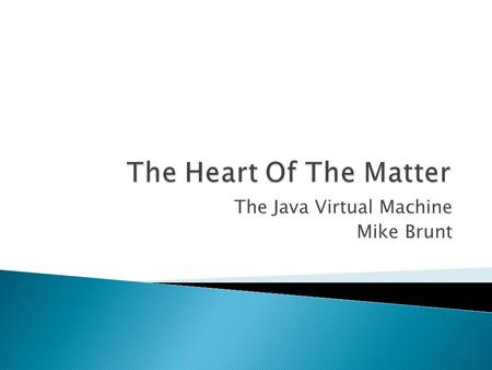 The Java Virtual Machine Mike Brunt.  What is the JVM?  Main JVM Suppliers  ColdFusion and the JVM  Java J2EE – Java EE Servlet Containers  Where.