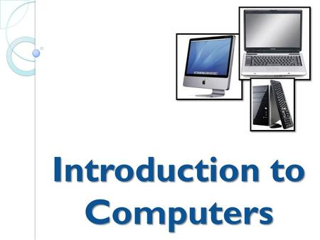 Introduction to Computers. What are they? Electronic devices operating under the control of instructions stored in its own memory that can: accept data.