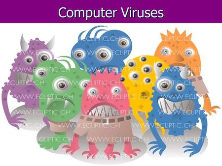 Computer Viruses. – A computer virus is an application program designed and written to destroy other programs. – It has the ability to:  Link itself.