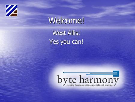 Welcome! West Allis: Yes you can!. Terms: Data – Any form of information stored in a computer Data – Any form of information stored in a computer Database.
