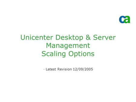 Unicenter Desktop & Server Management Scaling Options -Latest Revision 12/09/2005.