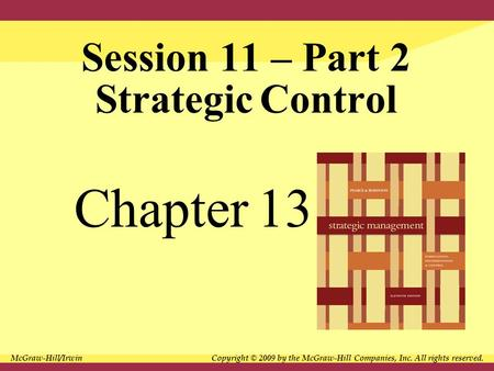 Session 11 – Part 2 Strategic Control Chapter 13 McGraw-Hill/Irwin Copyright © 2009 by the McGraw-Hill Companies, Inc. All rights reserved.