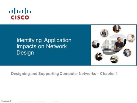 © 2006 Cisco Systems, Inc. All rights reserved.Cisco Public 1 Version 4.0 Identifying Application Impacts on Network Design Designing and Supporting Computer.
