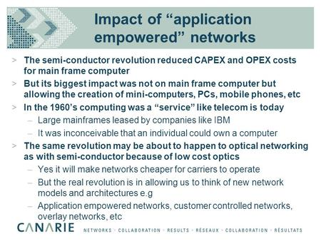 "Impact of ""application empowered"" networks >The semi-conductor revolution reduced CAPEX and OPEX costs for main frame computer >But its biggest impact."