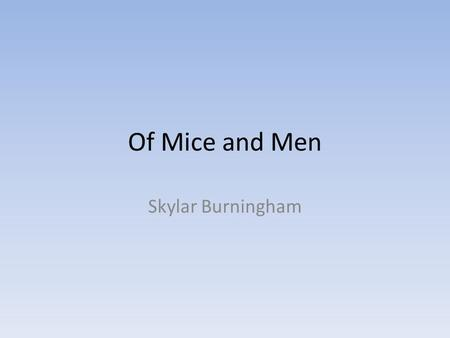 Of Mice and Men Skylar Burningham. John Steinbeck Born February 27, 1902 Died December 20, 1968.