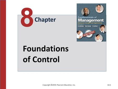 Copyright ©2015 Pearson Education, Inc.14-1 Chapter 8 Foundations of Control.