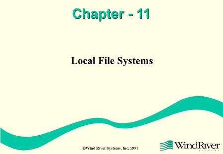  Wind River Systems, Inc. 1997 Chapter - 11 Local File Systems.