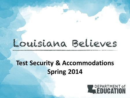 Test Security & Accommodations Spring 2014. 2 Louisiana Believes 2014-2015 Assessment Plan GradeSubject13-14 Assessment14-15 Assessment Grades 3 to 8.