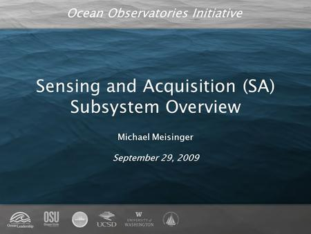 Ocean Observatories Initiative Sensing and Acquisition (SA) Subsystem Overview Michael Meisinger September 29, 2009.