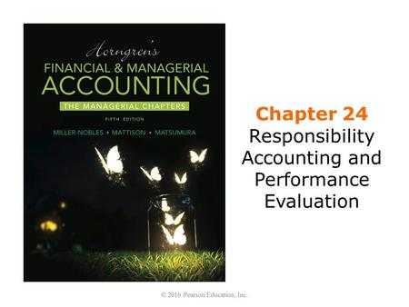 Chapter 24 Responsibility Accounting and Performance Evaluation