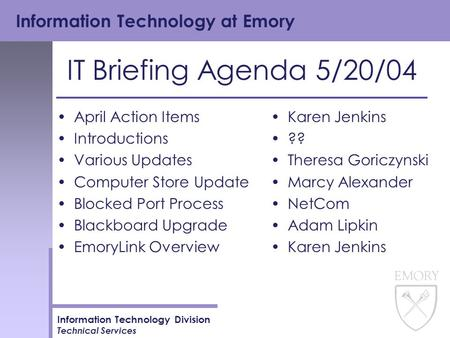 Information Technology at Emory Information Technology Division Technical Services IT Briefing Agenda 5/20/04 April Action Items Introductions Various.