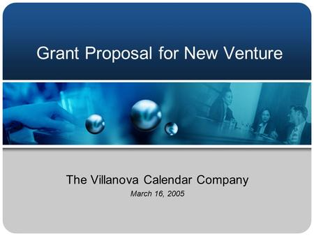 Grant Proposal for New Venture The Villanova Calendar Company March 16, 2005.