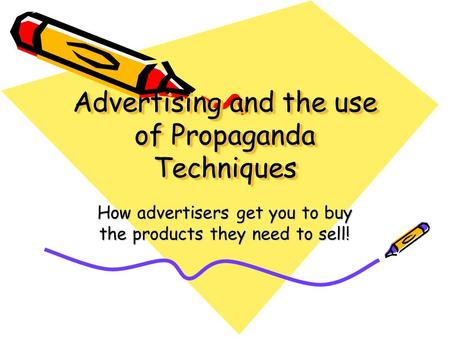 Advertising and the use of Propaganda Techniques Advertising and the use of Propaganda Techniques How advertisers get you to buy the products they need.